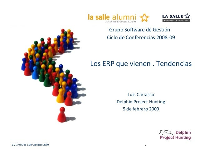 1CC 3.0 by-sa Luis Carrasco 2009 Grupo Software de Gestión Ciclo de Conferencias 2008-09 Los ERP que vienen . Tendencias L...