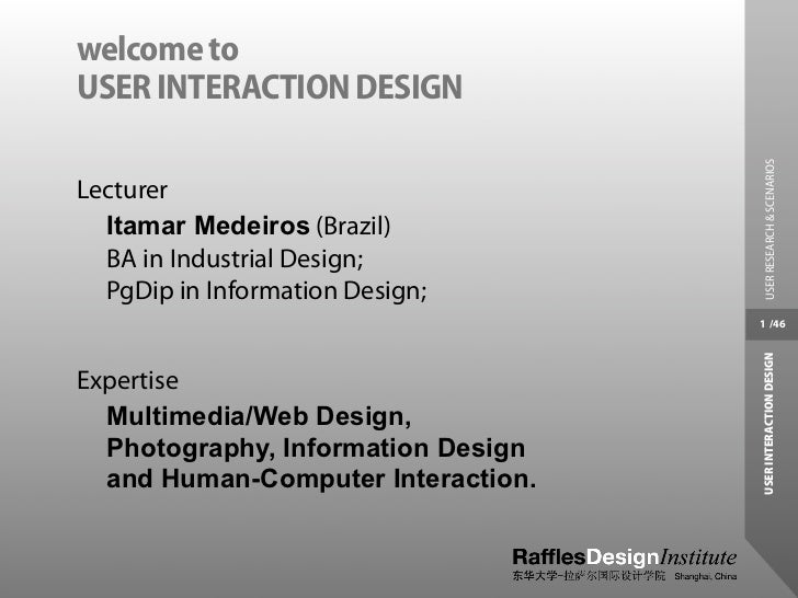 welcome toUSER INTERACTION DESIGN                                     USER RESEARCH & SCENARIOSLecturer  Itamar Medeiros (...
