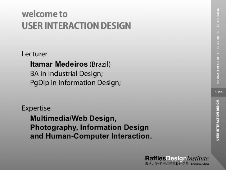 INFORMATION ARCHITECTURE & CONTENT ORGANIZATIONwelcome toUSER INTERACTION DESIGNLecturer  Itamar Medeiros (Brazil)  BA in ...