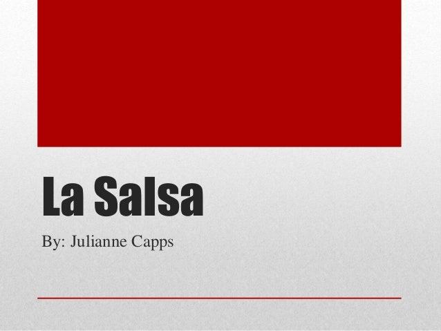 La Salsa  By: Julianne Capps