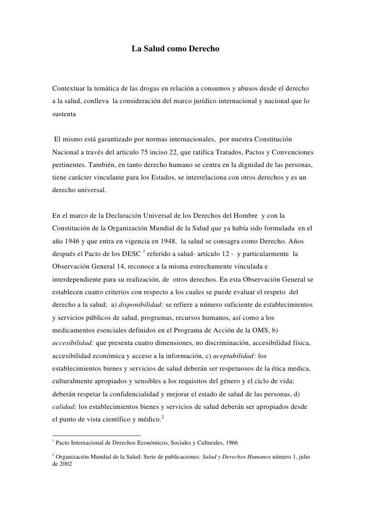 La Salud como Derecho    Contextuar la temática de las drogas en relación a consumos y abusos desde el derecho a la salud,...
