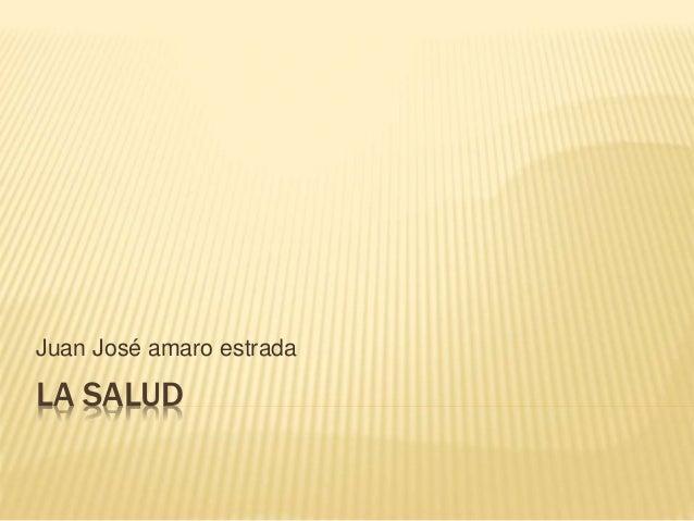Juan José amaro estrada  LA SALUD