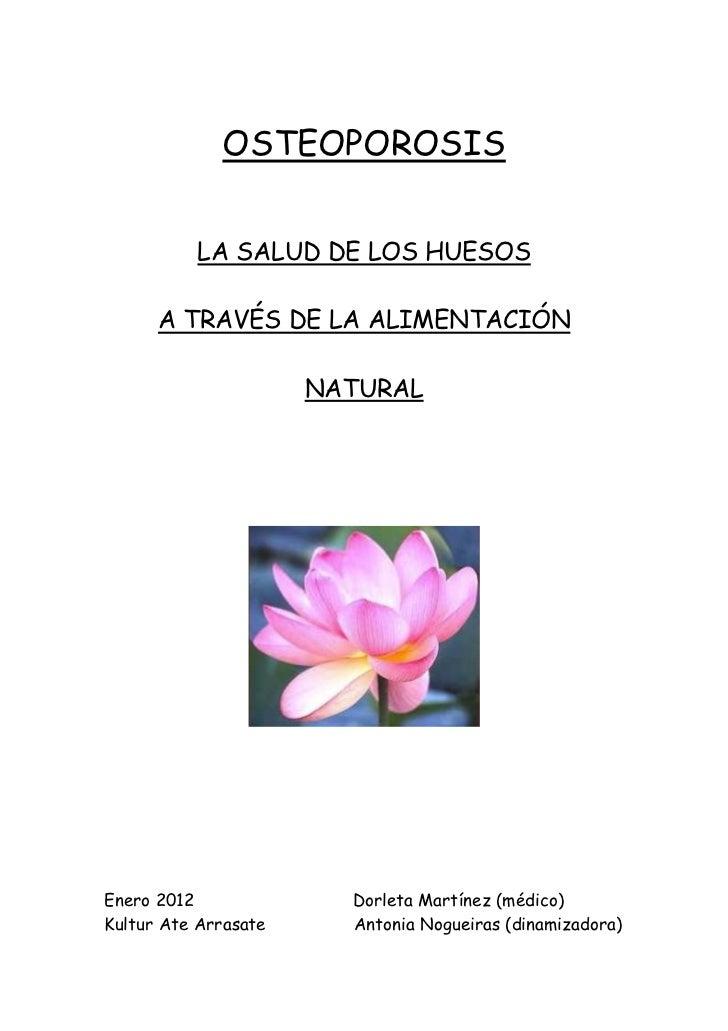 OSTEOPOROSIS          LA SALUD DE LOS HUESOS      A TRAVÉS DE LA ALIMENTACIÓN                      NATURALEnero 2012      ...