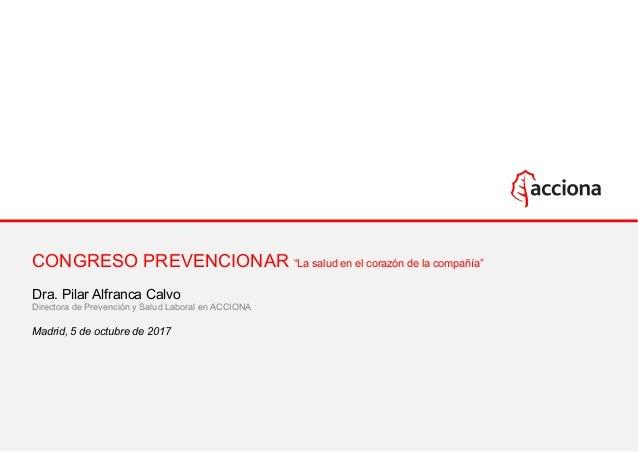 """CONGRESO PREVENCIONAR """"La salud en el corazón de la compañía"""" Dra. Pilar Alfranca Calvo Directora de Prevención y Salud La..."""