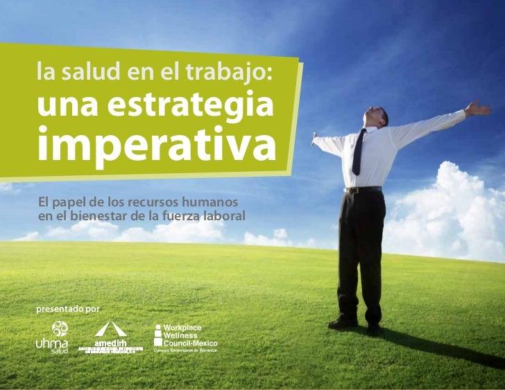 la salud en el trabajo:una estrategiaimperativaEl papel de los recursos humanosen el bienestar de la fuerza laboralpresent...