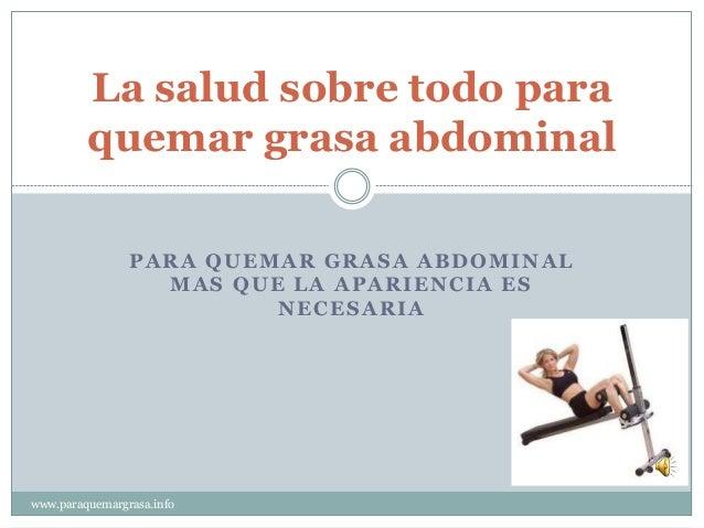 PARA QUEMAR GRASA ABDOMINAL MAS QUE LA APARIENCIA ES NECESARIA La salud sobre todo para quemar grasa abdominal www.paraque...