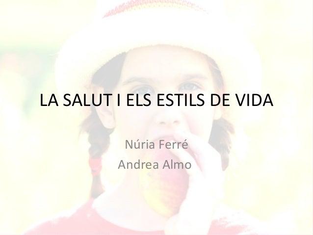 LA SALUT I ELS ESTILS DE VIDA          Núria Ferré         Andrea Almo
