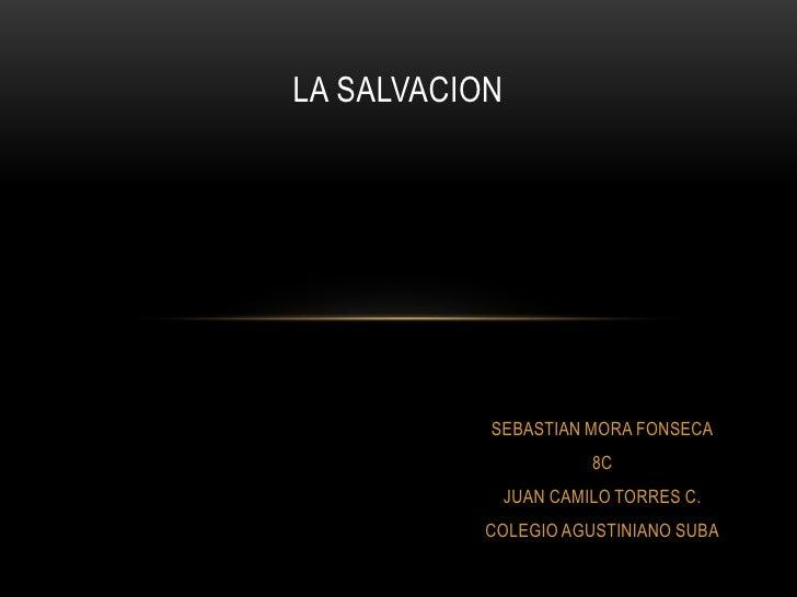 LA SALVACION           SEBASTIAN MORA FONSECA                        8C               JUAN CAMILO TORRES C.           COLE...