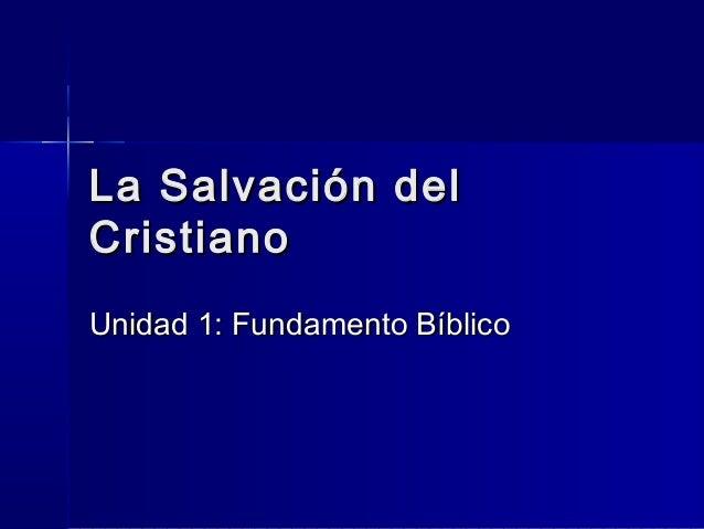 La Salvación delCristianoUnidad 1: Fundamento Bíblico