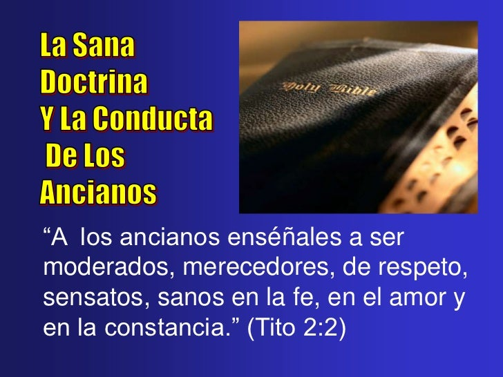 """""""A los ancianos enséñales a sermoderados, merecedores, de respeto,sensatos, sanos en la fe, en el amor yen la constancia.""""..."""