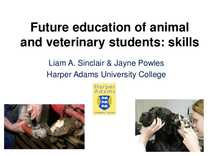 Future education of animaland veterinary students: skills    Liam A. Sinclair & Jayne Powles    Harper Adams University Co...
