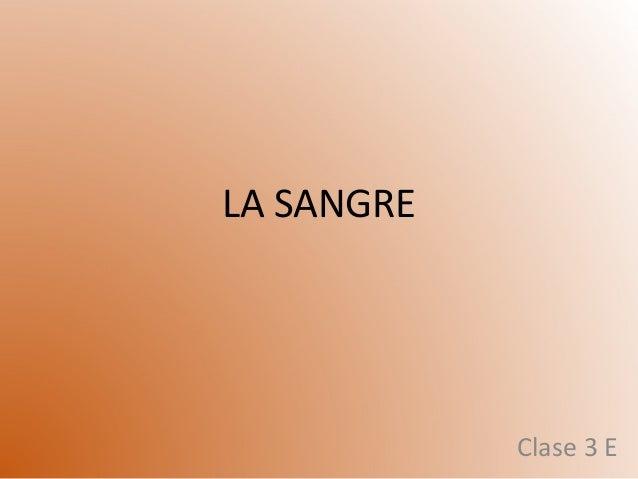 LA SANGRE Clase 3 E