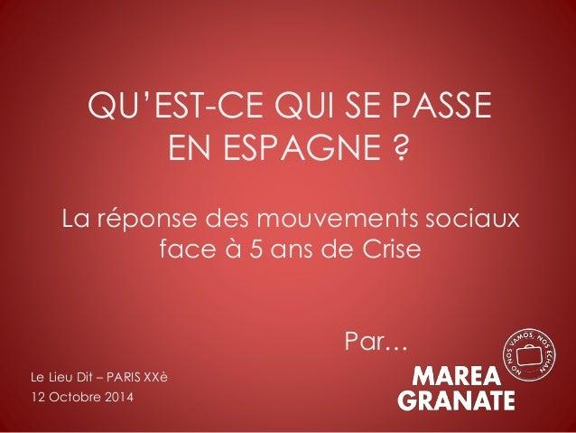 QU'EST-CE QUI SE PASSE  EN ESPAGNE ?  La réponse des mouvements sociaux  face à 5 ans de Crise  Par…  Le Lieu Dit – PARIS ...
