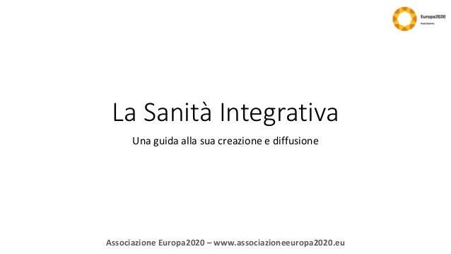 La Sanità Integrativa Una guida alla sua creazione e diffusione  Associazione Europa2020 – www.associazioneeuropa2020.eu