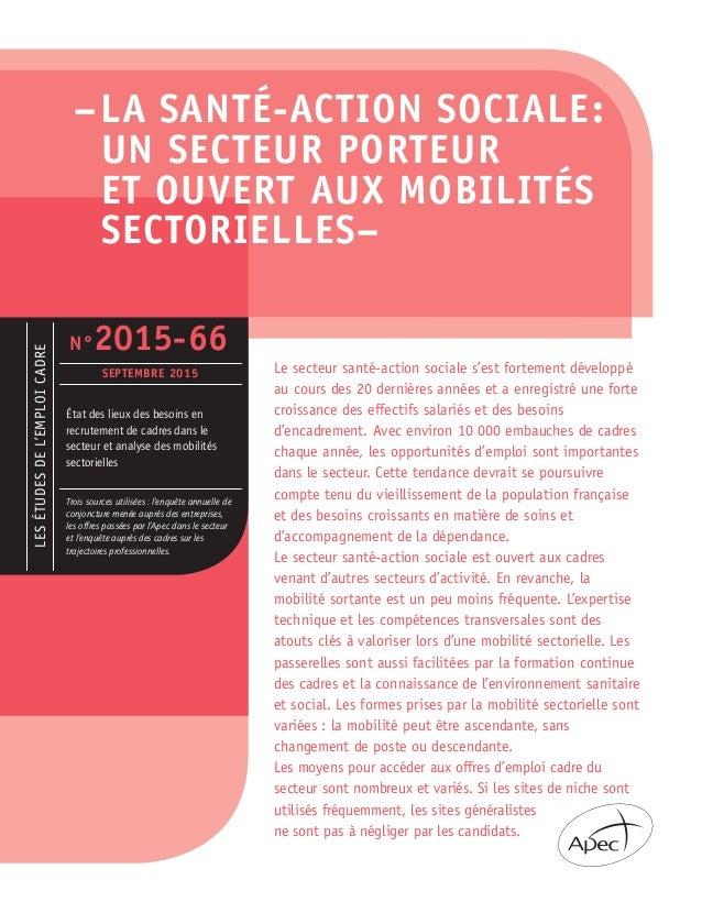 –LA SANTÉ-ACTION SOCIALE: UN SECTEUR PORTEUR ET OUVERT AUX MOBILITÉS SECTORIELLES– Le secteur santé-action sociale s'est ...