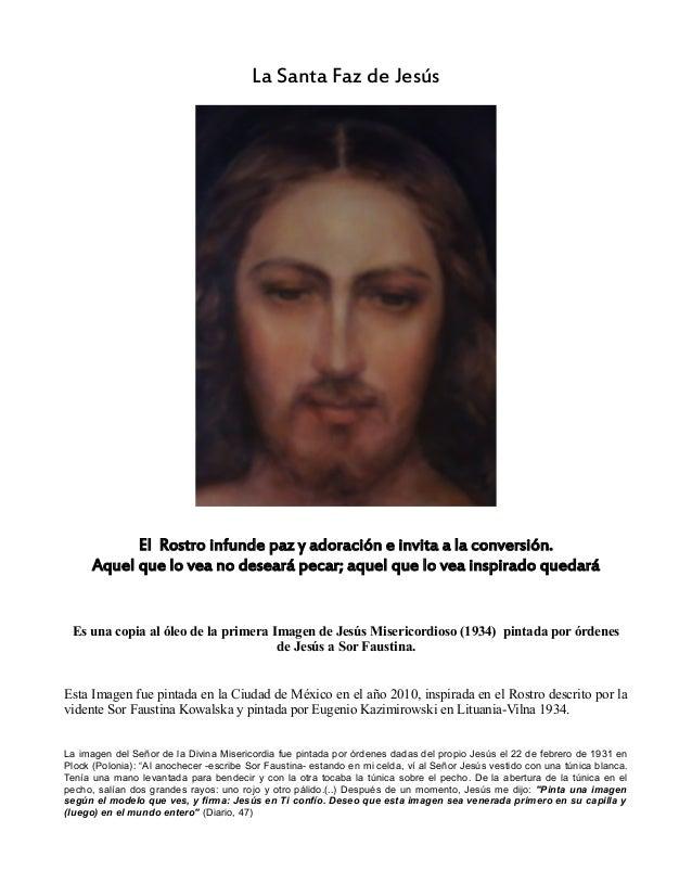 La Santa Faz de Jesús El Rostro infunde paz y adoración e invita a la conversión. Aquel que lo vea no deseará pecar; aquel...