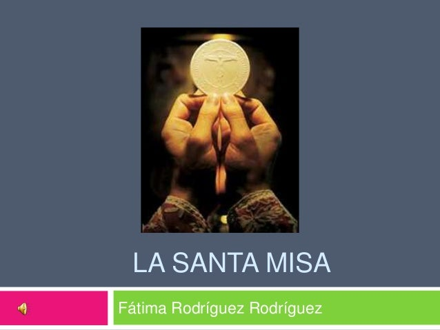LA SANTA MISA Fátima Rodríguez Rodríguez