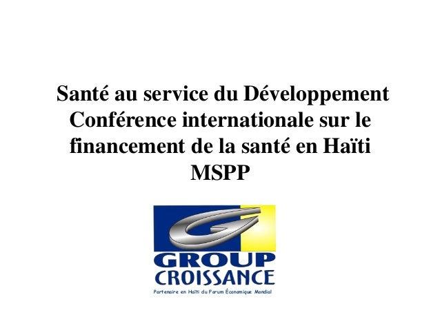 Santé au service du Développement Conférence internationale sur le financement de la santé en Haïti MSPP Partenaire en Haï...