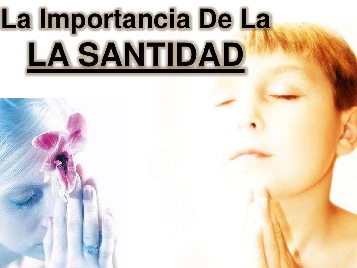 La Importancia De LaLA SANTIDAD <br />