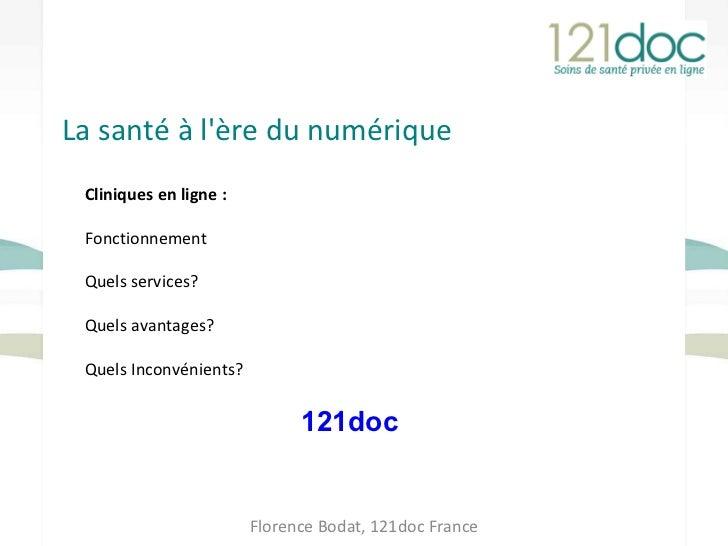 La santé à l'ère du numérique Florence Bodat, 121doc France Cliniques en ligne : Fonctionnement Quels services? Quelle ava...