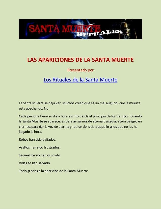 LAS APARICIONES DE LA SANTA MUERTE Presentado por Los Rituales de la Santa Muerte La Santa Muerte se deja ver. Muchos cree...