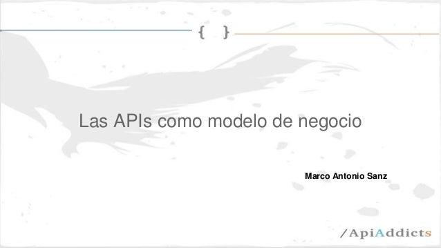 Las APIs como modelo de negocio Marco Antonio Sanz