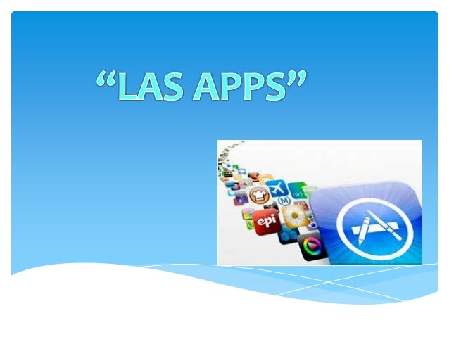 • ¿Qué son las APPS? • ¿De dónde viene el término de App? • ¿Principales características de una App? • ¿Qué necesito para ...