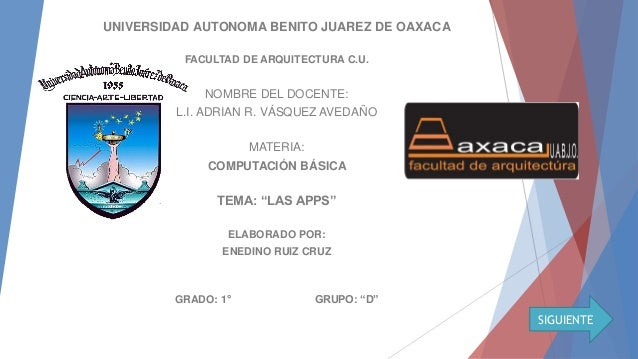 UNIVERSIDAD AUTONOMA BENITO JUAREZ DE OAXACA FACULTAD DE ARQUITECTURA C.U. NOMBRE DEL DOCENTE: L.I. ADRIAN R. VÁSQUEZ AVED...