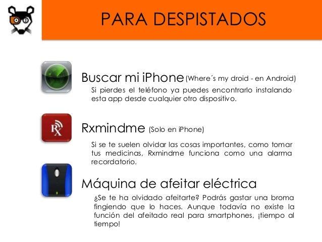 PARA DESPISTADOSBuscar mi iPhone (Where´s my droid - en Android)  Si pierdes el teléfono ya puedes encontrarlo instalando ...