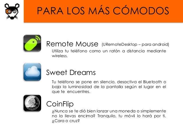 PARA LOS MÁS CÓMODOS Remote Mouse             (URemoteDesktop – para android)  Utiliza tu teléfono como un ratón a distanc...