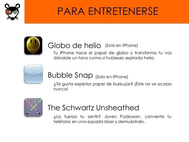 PARA ENTRETENERSEGlobo de helio          (Solo en iPhone) Tu iPhone hace el papel de globo y transforma tu voz dándole un ...