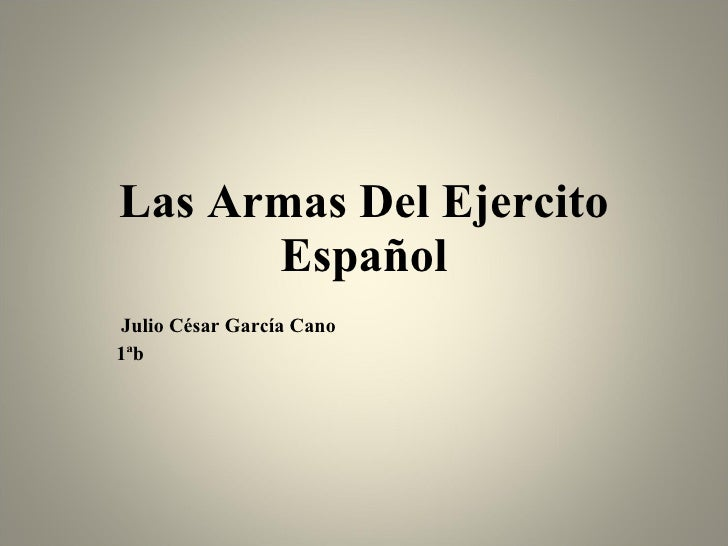 Las Armas Del Ejercito Español Julio César García Cano  1ªb