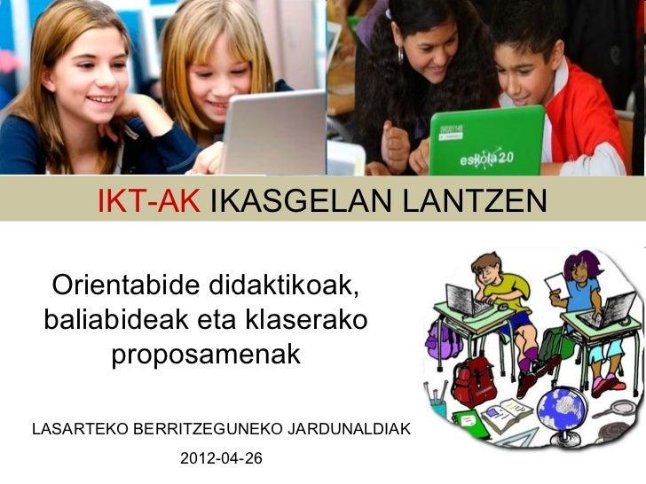 IKT-AK IKASGELAN LANTZEN  Orientabide didaktikoak, baliabideak eta klaserako      proposamenakLASARTEKO BERRITZEGUNEKO JAR...