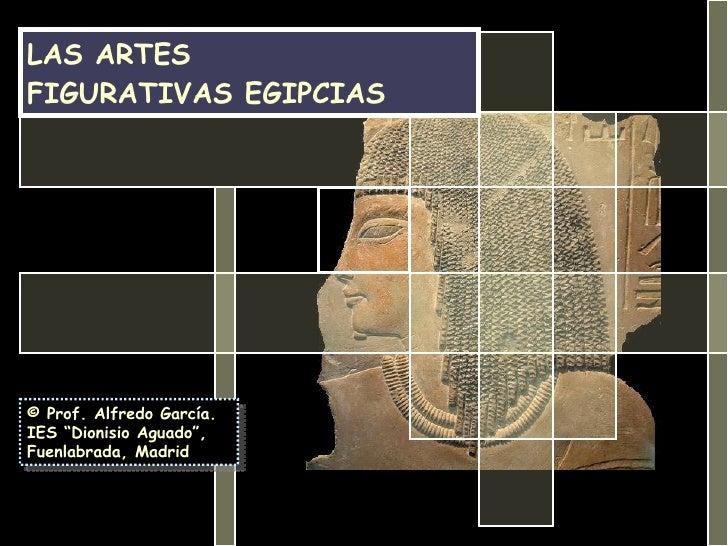 """LAS ARTES  FIGURATIVAS EGIPCIAS © Prof. Alfredo García. IES """"Dionisio Aguado"""", Fuenlabrada, Madrid"""