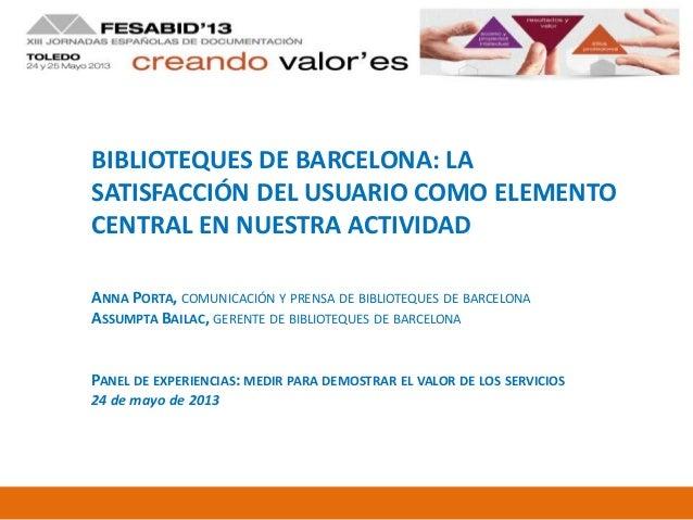 BIBLIOTEQUES DE BARCELONA: LASATISFACCIÓN DEL USUARIO COMO ELEMENTOCENTRAL EN NUESTRA ACTIVIDADANNA PORTA, COMUNICACIÓN Y ...