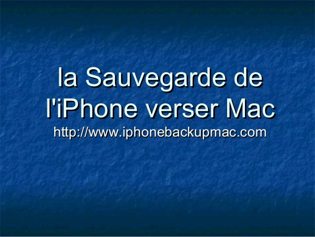 la Sauvegarde dela Sauvegarde de l'iPhone verser Macl'iPhone verser Mac http://www.iphonebackupmac.comhttp://www.iphonebac...