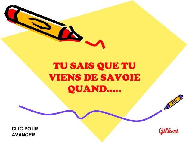 Gilbert TU SAIS QUE TU VIENS DE SAVOIE QUAND….. CLIC POUR AVANCER