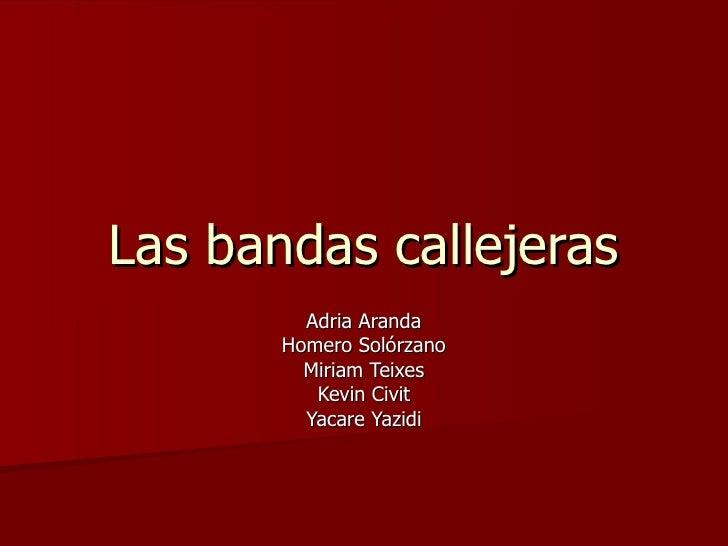 Las bandas callejeras Adria Aranda Homero Solórzano Miriam Teixes Kevin Civit Yacare Yazidi