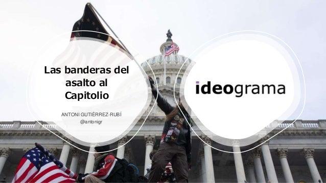 Las banderas del asalto al Capitolio ANTONI GUTIÉRREZ-RUBÍ @antonigr