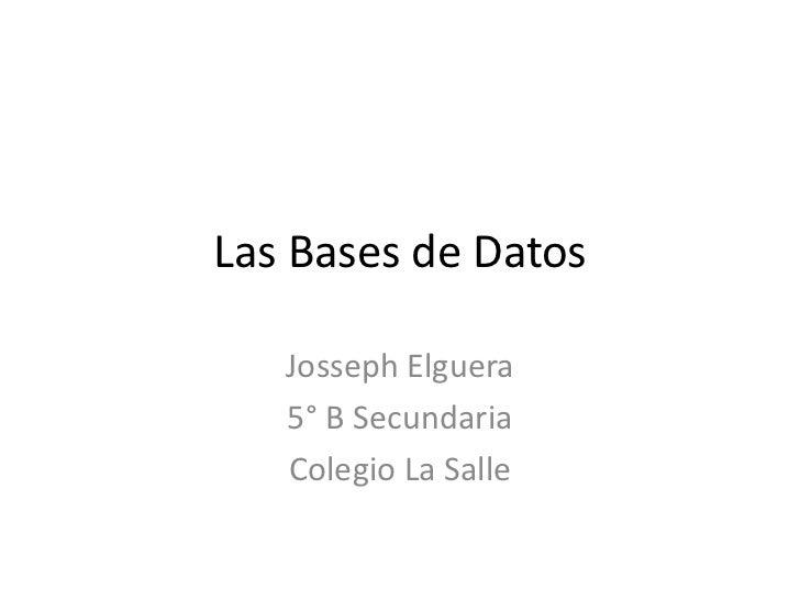 Las Bases de Datos   Josseph Elguera   5° B Secundaria   Colegio La Salle