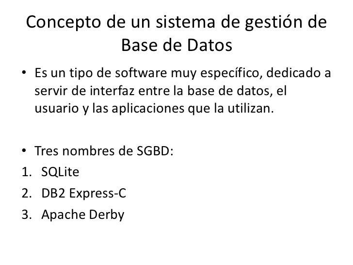 Concepto de un sistema de gestión de          Base de Datos• Es un tipo de software muy específico, dedicado a  servir de ...