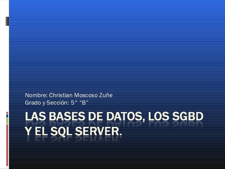 """Nombre: Christian Moscoso ZuñeGrado y Sección: 5° """"B"""""""
