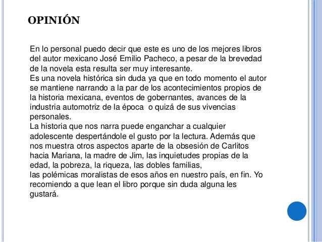 OPINIÓN  En lo personal puedo decir que este es uno de los mejores libros  del autor mexicano José Emilio Pacheco, a pesar...