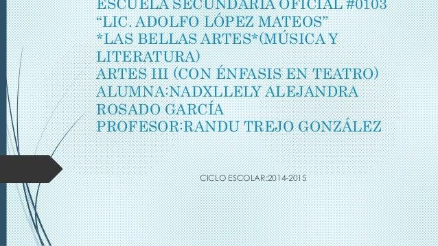 """ESCUELA SECUNDARIA OFICIAL #0103 """"LIC. ADOLFO LÓPEZ MATEOS"""" *LAS BELLAS ARTES*(MÚSICA Y LITERATURA) ARTES III (CON ÉNFASIS..."""