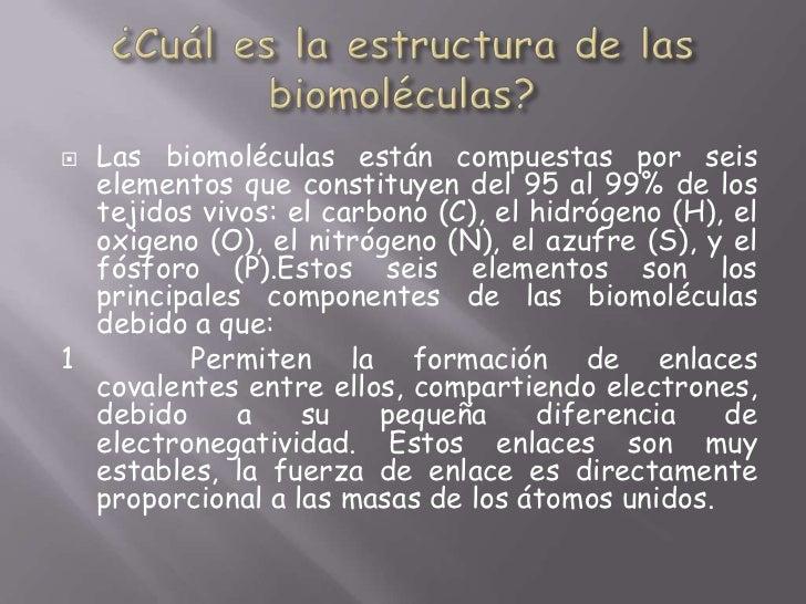 ¿Cuál es la estructura de las biomoléculas?<br />Las biomoléculas están compuestas por seis elementos que constituyen del ...