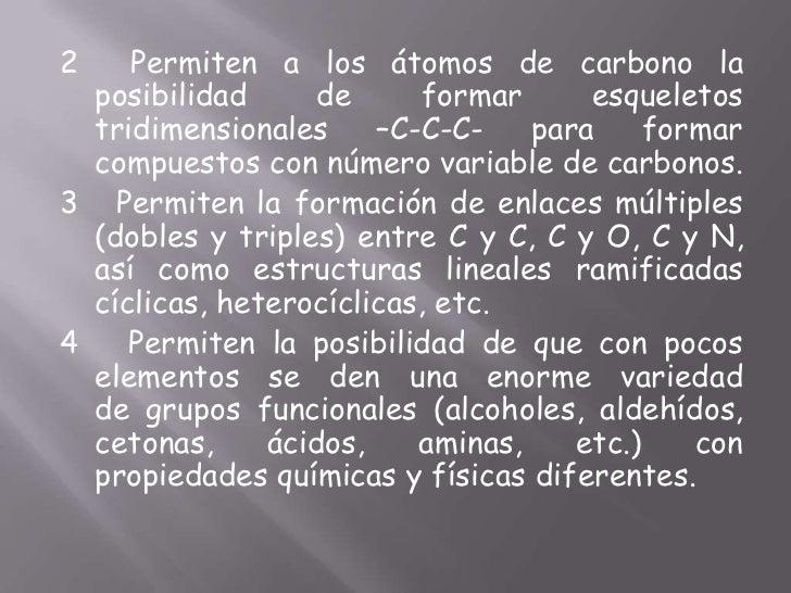 2  Permiten a los átomos de carbono la posibilidad de formar esqueletos tridimensionales –C-C-C- para formar compuestos co...