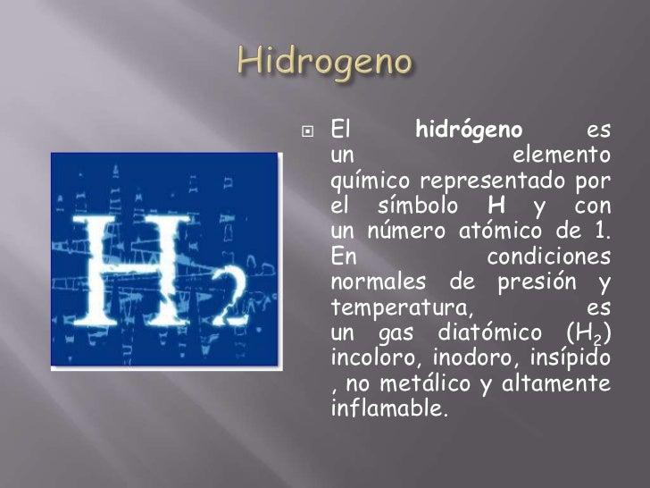 Hidrogeno<br />Elhidrógenoes unelemento químicorepresentado por el símboloHy con unnúmero atómicode 1. Encondicio...