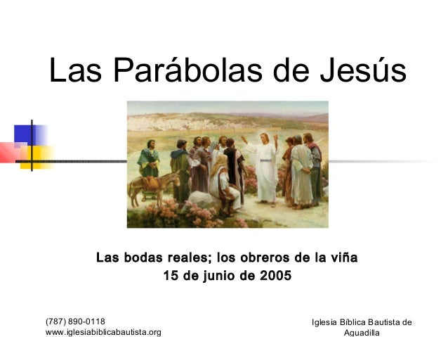 Las Parábolas de Jesús             Las bodas reales; los obreros de la viña                      15 de junio de 2005(787) ...
