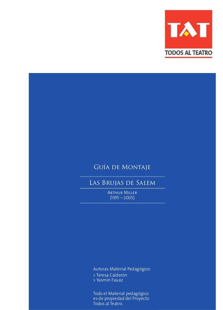 TODOS AL TEATRO Guía de MontajeLas Brujas de Salem        Arthur Miller         (1915 – 2005) Autoras Material Pedagógico:...