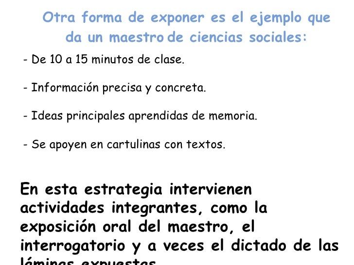Otra forma de exponer es el ejemplo que da un maestro   de ciencias sociales: - De 10 a 15 minutos de clase. - Información...